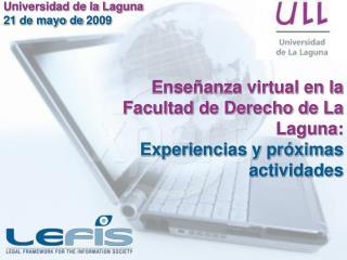 Ense�anza virtual en la Facultad de Derecho de La Laguna: Experiencias y pr�ximas actividades