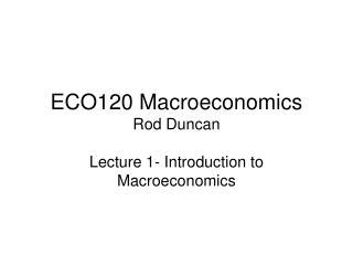 ECO120 Macroeconomics Rod Duncan
