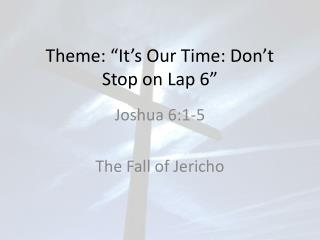"Theme: ""It's Our Time: Don't Stop on Lap 6"""
