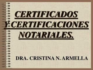 CERTIFICADOS Y CERTIFICACIONES NOTARIALES.
