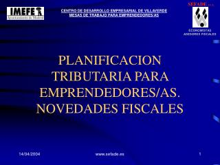 PLANIFICACION TRIBUTARIA PARA EMPRENDEDORES/AS. NOVEDADES FISCALES