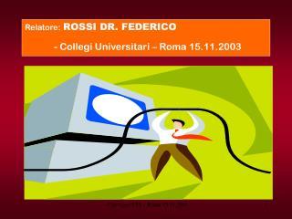 Relatore: ROSSI DR. FEDERICO          -  Collegi Universitari – Roma 15.11.2003