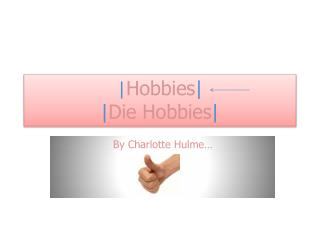 | Hobbies |  | Die Hobbies |