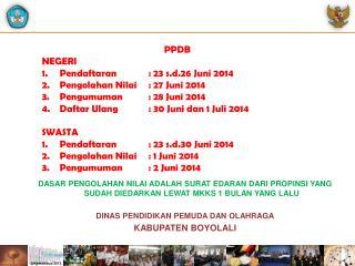 PPDB NEGERI Pendaftaran: 23 s.d.26 Juni 2014 Pengolahan Nilai: 27 Juni 2014