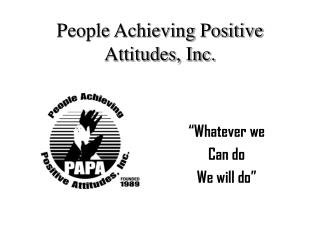 People Achieving Positive Attitudes, Inc.