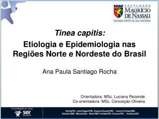 Tinea capitis:  Etiologia e Epidemiologia nas Regiões Norte e Nordeste do Brasil