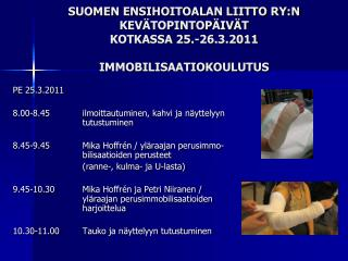 SUOMEN ENSIHOITOALAN LIITTO RY:N KEVÄTOPINTOPÄIVÄT KOTKASSA 25.-26.3.2011 IMMOBILISAATIOKOULUTUS