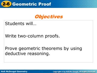 Students will… Write two-column proofs. Prove geometric theorems by using deductive reasoning.