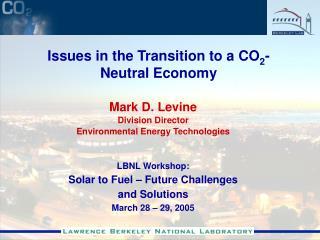 Mark D. Levine Division Director Environmental Energy Technologies    LBNL Workshop:  Solar to Fuel   Future Challenges