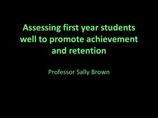 Assessing first year students well to promote achievement and retention