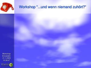 """Workshop """"...und wenn niemand zuhört?"""""""