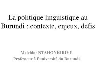 La politique linguistique au Burundi : contexte, enjeux, d�fis