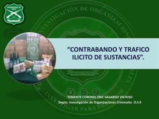 TENIENTE CORONEL ERIC GAJARDO VISTOSO Depto. Investigación de Organizaciones Criminales  O.S.9