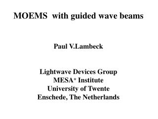 MOEMS  with guided wave beams   Paul V.Lambeck   Lightwave Devices Group MESA Institute University of Twente Enschede, T