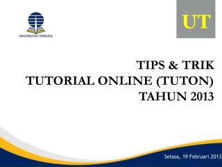 TIPS & TRIK TUTORIAL ONLINE (TUTON) TAHUN 2013
