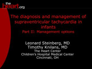 Leonard Steinberg, MD Timothy Knilans, MD The Heart Center Children's Hospital Medical Center