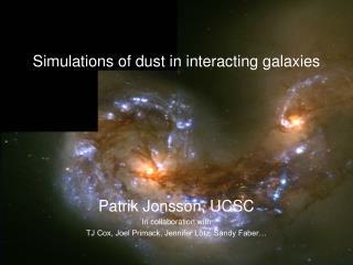 Patrik Jonsson, UCSC In collaboration with TJ Cox, Joel Primack, Jennifer Lotz, Sandy Faber…