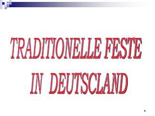 TRADITIONELLE FESTE   IN  DEUTSCLAND