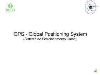 GPS - Global Positioning System (Sistema de Posicionamento Global)