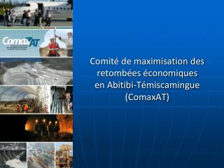 Comité de maximisation des retombées économiques  en Abitibi-Témiscamingue ( ComaxAT )