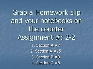 Grab a Homework slip and your notebooks on the counter Assignment #: 2-2