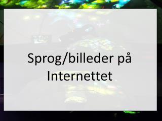 Sprog/billeder på Internettet