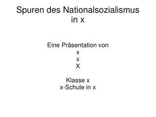 Spuren des Nationalsozialismus in x