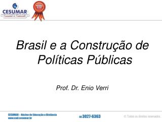 Brasil e a Constru��o de Pol�ticas P�blicas Prof. Dr. Enio Verri
