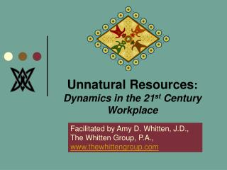 Unnatural Resources: Dynamics in the 21st Century Workplace
