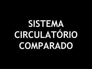 SISTEMA CIRCULATÓRIO COMPARADO