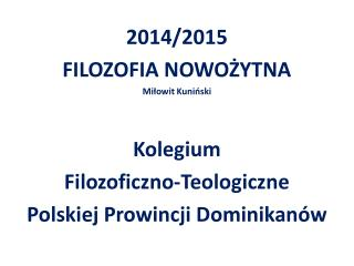 2014/2015 FILOZOFIA NOWOŻYTNA Miłowit Kuniński Kolegium  Filozoficzno-Teologiczne