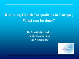 Reducing Health Inequalities in Europe;  What can be done?