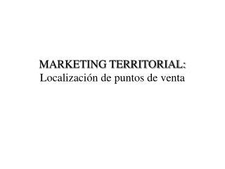 MARKETING TERRITORIAL:  Localización de puntos de venta