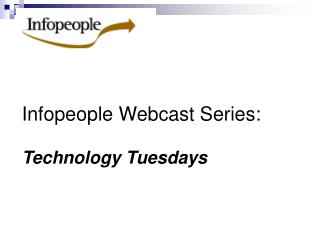 Infopeople Webcast Series: Technology Tuesdays