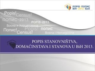 POPIS STANOVNIŠTVA, DOMAĆINSTAVA I STANOVA U BiH 2013.
