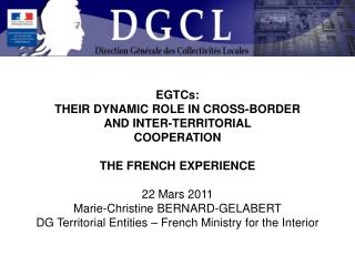 EGTCs: THEIR DYNAMIC ROLE IN CROSS-BORDER AND INTER-TERRITORIAL  COOPERATION THE FRENCH EXPERIENCE