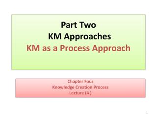 Part  Two   KM Approaches KM as a Process Approach