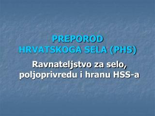 PREPOROD  HRVATSKOGA SELA (PHS)