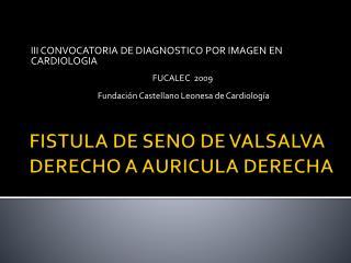 FISTULA DE SENO DE VALSALVA DERECHO A AURICULA DERECHA