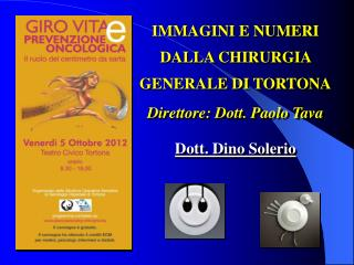 IMMAGINI E NUMERI DALLA CHIRURGIA GENERALE DI TORTONA Direttore: Dott. Paolo Tava