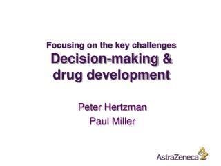 Focusing on the key challenges  Decision-making &  drug development