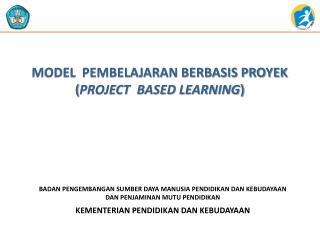 MODEL  PEMBELAJARAN BERBASIS PROYEK ( PROJECT  BASED LEARNING )