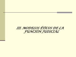 III. MODELOS ÉTICOS DE LA FUNCIÓN JUDICIAL