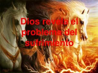 Dios revela el problema del sufrimiento