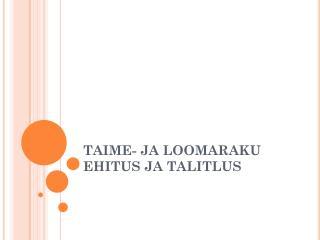 TAIME- JA LOOMARAKU EHITUS JA TALITLUS