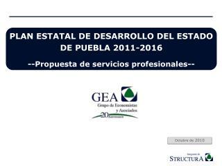 PLAN ESTATAL DE DESARROLLO DEL ESTADO DE PUEBLA 2011-2016 --Propuesta de servicios profesionales--