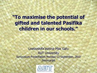 To maximise the potential of gifted and talented Pasifika children in our schools.