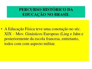 PERCURSO HISTÓRICO DA EDUCAÇÃO NO BRASIL