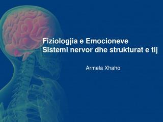 Fiziologjia  e  Emocioneve Sistemi nervor dhe strukturat  e  tij