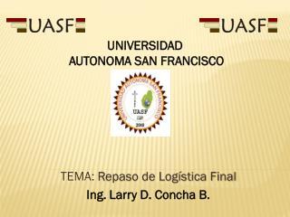 TEMA:  Repaso de Logística Final Ing. Larry D. Concha B.